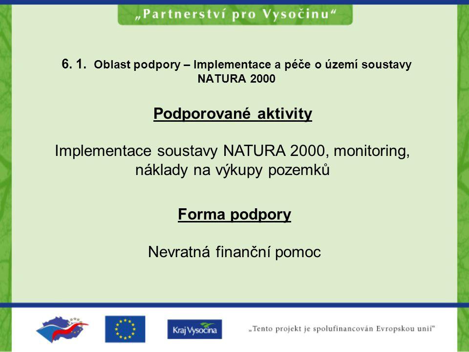 6. 1. Oblast podpory – Implementace a péče o území soustavy NATURA 2000 Podporované aktivity Implementace soustavy NATURA 2000, monitoring, náklady na