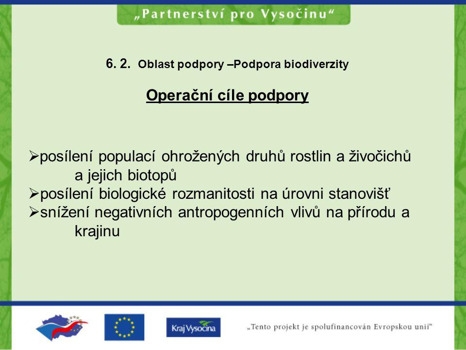 6. 2. Oblast podpory –Podpora biodiverzity Operační cíle podpory  posílení populací ohrožených druhů rostlin a živočichů a jejich biotopů  posílení