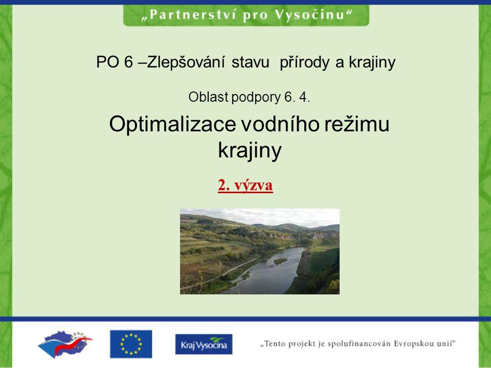 PO 6 –Zlepšování stavu přírody a krajiny Oblast podpory 6. 4. Optimalizace vodního režimu krajiny 2. výzva