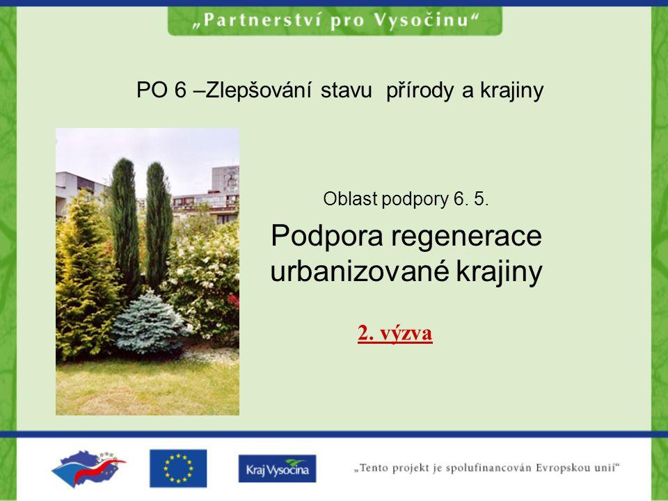 PO 6 –Zlepšování stavu přírody a krajiny Oblast podpory 6. 5. Podpora regenerace urbanizované krajiny 2. výzva