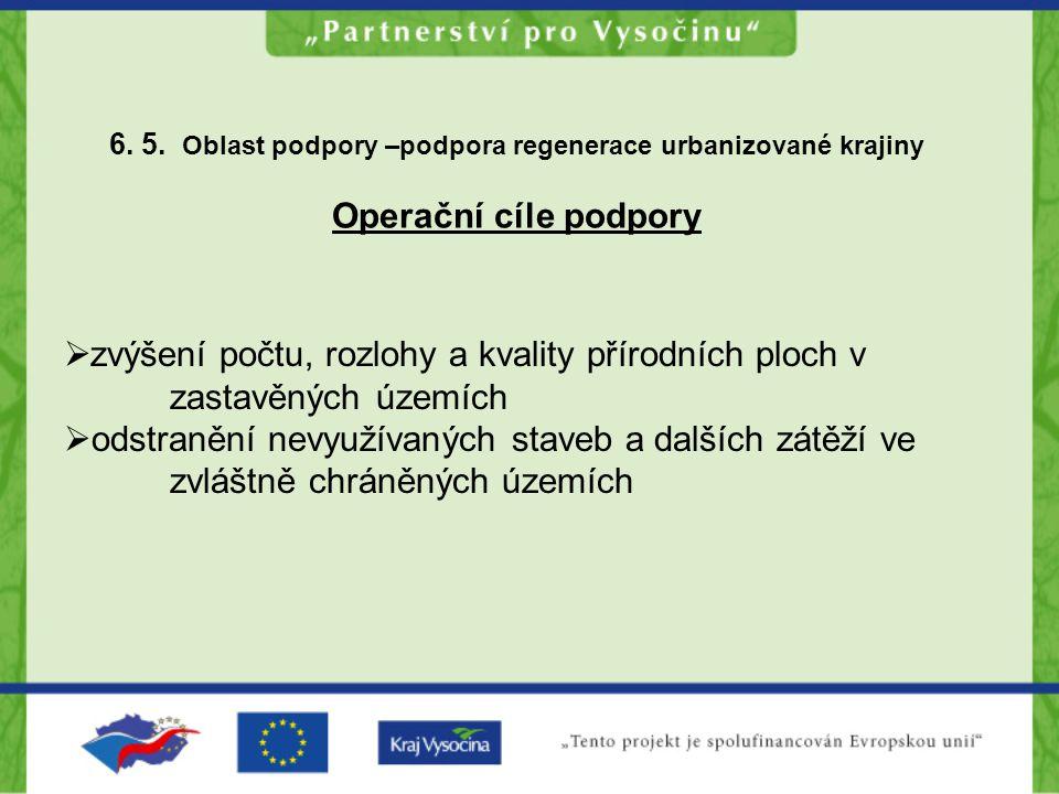 6. 5. Oblast podpory –podpora regenerace urbanizované krajiny Operační cíle podpory  zvýšení počtu, rozlohy a kvality přírodních ploch v zastavěných