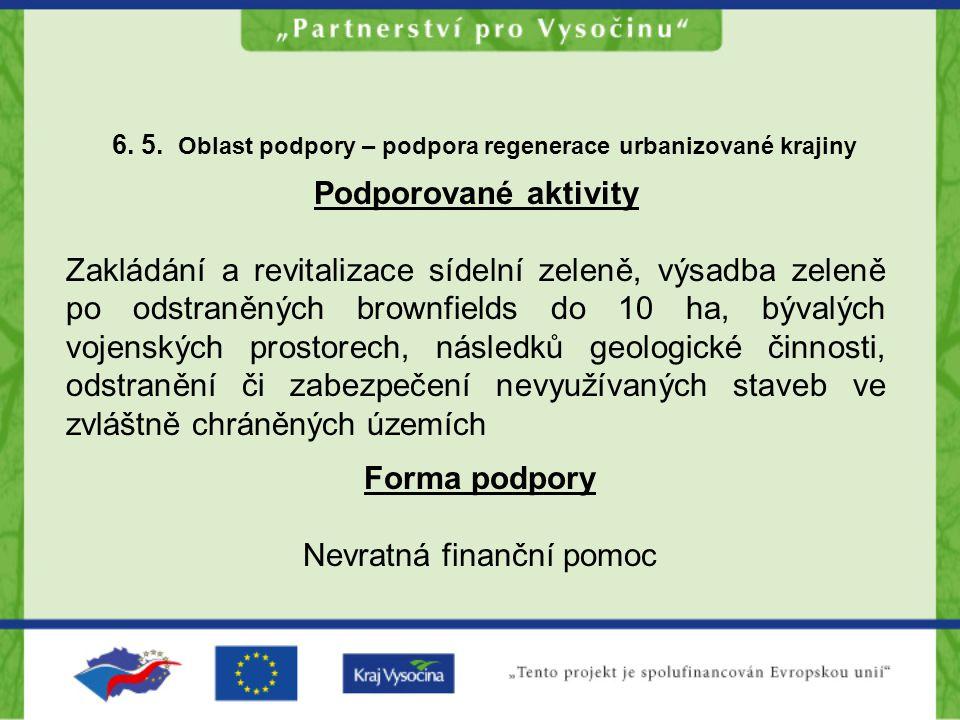 6. 5. Oblast podpory – podpora regenerace urbanizované krajiny Podporované aktivity Zakládání a revitalizace sídelní zeleně, výsadba zeleně po odstran