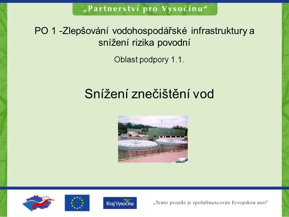 PO 1 -Zlepšování vodohospodářské infrastruktury a snížení rizika povodní Oblast podpory 1.1. Snížení znečištění vod