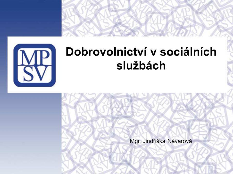 1 Dobrovolnictví v sociálních službách Mgr. Jindřiška Návarová