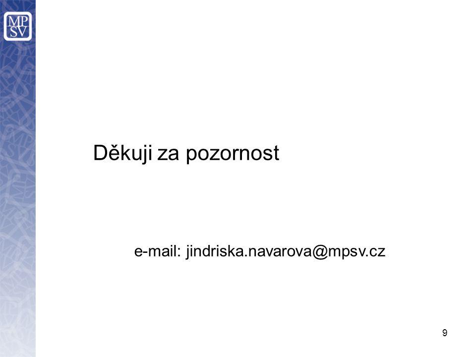 9 Děkuji za pozornost e-mail: jindriska.navarova@mpsv.cz