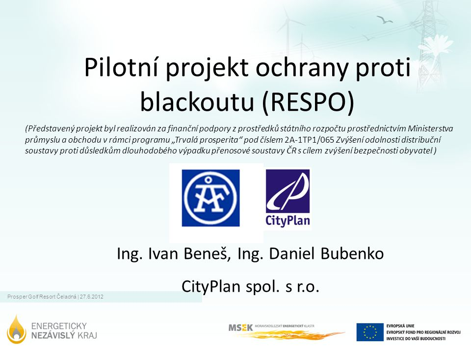 Prosper Golf Resort Čeladná | 27.6.2012 Pilotní projekt ochrany proti blackoutu (RESPO) Ing.