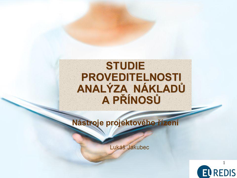 1 Lukáš Jakubec STUDIE PROVEDITELNOSTI ANALÝZA NÁKLADŮ A PŘÍNOSŮ Nástroje projektového řízení