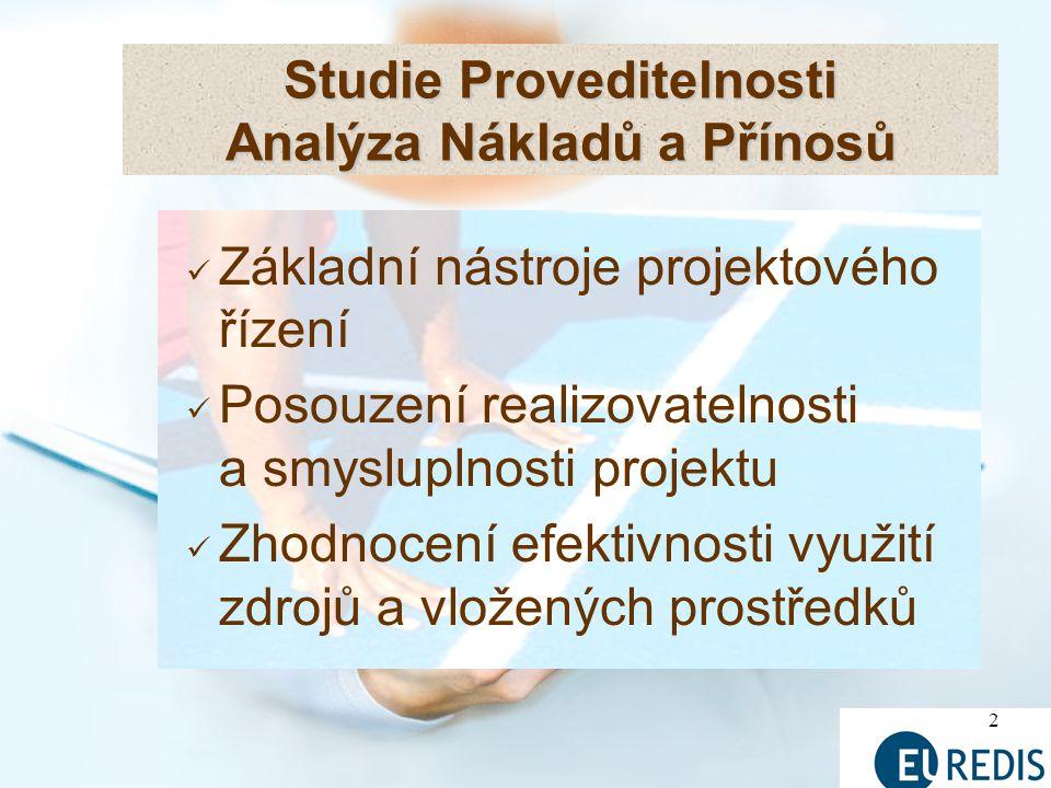 2 Studie Proveditelnosti Analýza Nákladů a Přínosů Základní nástroje projektového řízení Posouzení realizovatelnosti a smysluplnosti projektu Zhodnocení efektivnosti využití zdrojů a vložených prostředků