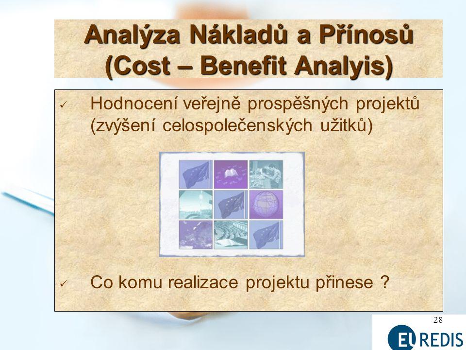 28 Analýza Nákladů a Přínosů (Cost – Benefit Analyis) Hodnocení veřejně prospěšných projektů (zvýšení celospolečenských užitků) Co komu realizace projektu přinese ?