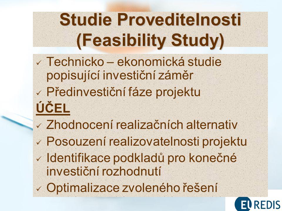 3 Technicko – ekonomická studie popisující investiční záměr Předinvestiční fáze projektu ÚČEL Zhodnocení realizačních alternativ Posouzení realizovatelnosti projektu Identifikace podkladů pro konečné investiční rozhodnutí Optimalizace zvoleného řešení Studie Proveditelnosti (Feasibility Study)