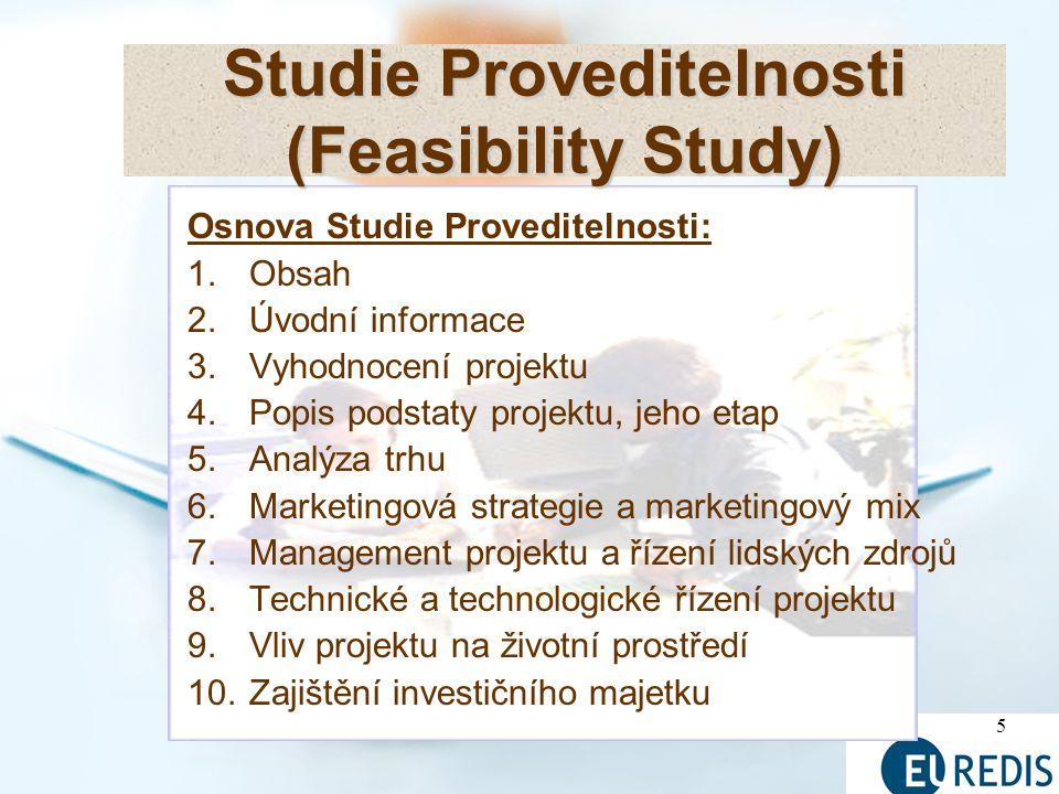 6 11.Finanční plán a analýza projektu 12.Hodnocení efektivnosti a udržitelnosti projektu 13.Analýza a řízení rizik – citlivostní analýza 14.Časový harmonogram projektu 15.Závěrečné shrnující hodnocení projektu Studie Proveditelnosti (Feasibility Study)