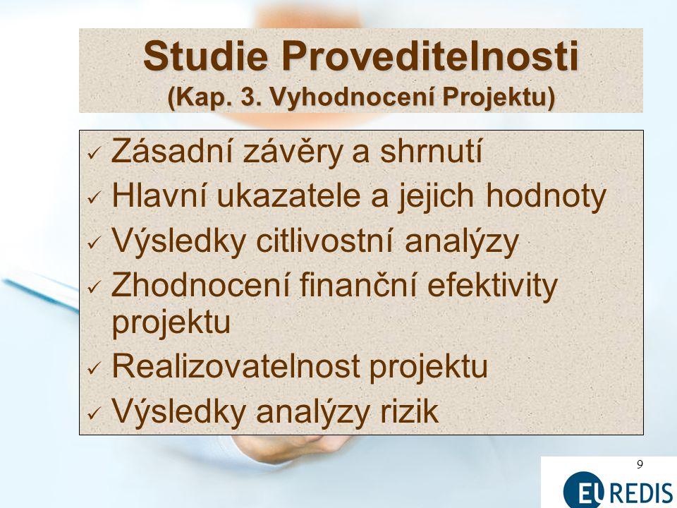 9 Zásadní závěry a shrnutí Hlavní ukazatele a jejich hodnoty Výsledky citlivostní analýzy Zhodnocení finanční efektivity projektu Realizovatelnost projektu Výsledky analýzy rizik Studie Proveditelnosti (Kap.