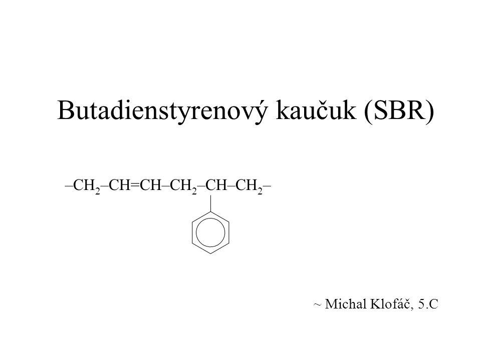 Butadienstyrenový kaučuk (SBR) ~ Michal Klofáč, 5.C –CH 2 –CH=CH–CH 2 –CH–CH 2 –