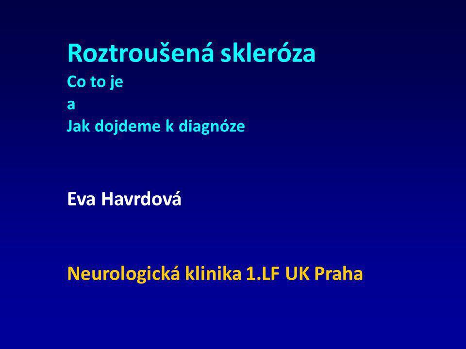 Roztroušená skleróza Co to je a Jak dojdeme k diagnóze Eva Havrdová Neurologická klinika 1.LF UK Praha
