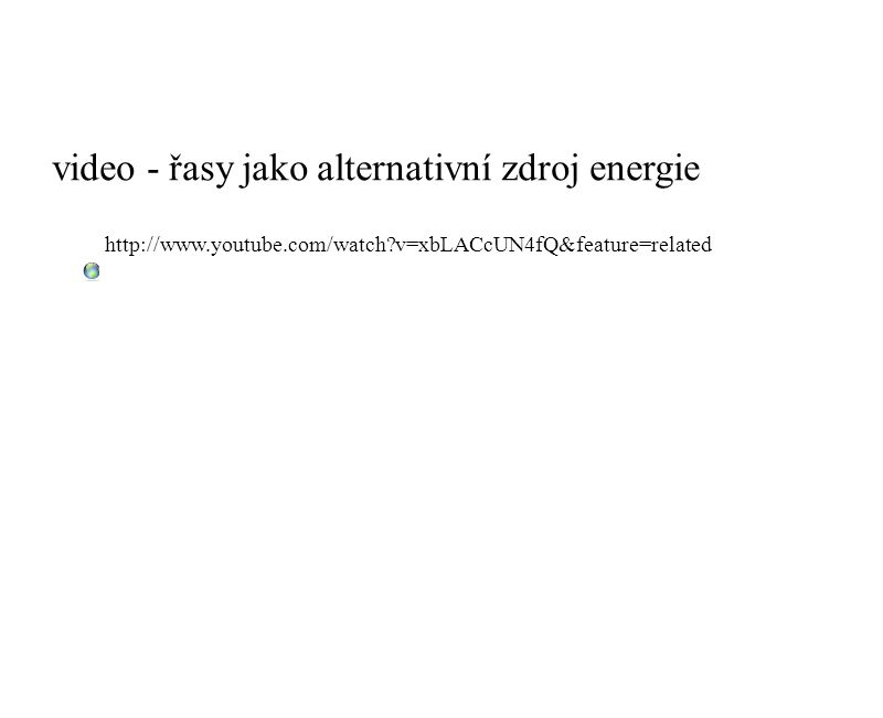 video - řasy jako alternativní zdroj energie http://www.youtube.com/watch?v=xbLACcUN4fQ&feature=related