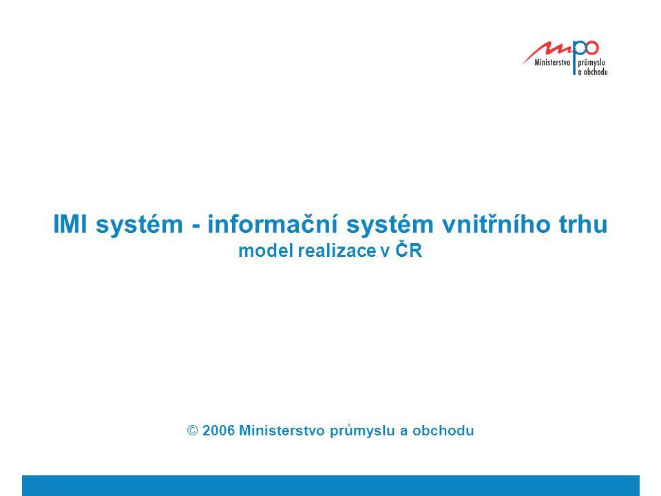  2006  Ministerstvo průmyslu a obchodu 3 Centralizovaný x decentralizovaný model realizace Centralizovaný model - výměna informací se uskutečňuje prostřednictvím národního koordinátora NK potvrzuje před odesláním dotazy nebo odpovědi jednotlivých kompetentních orgánů.