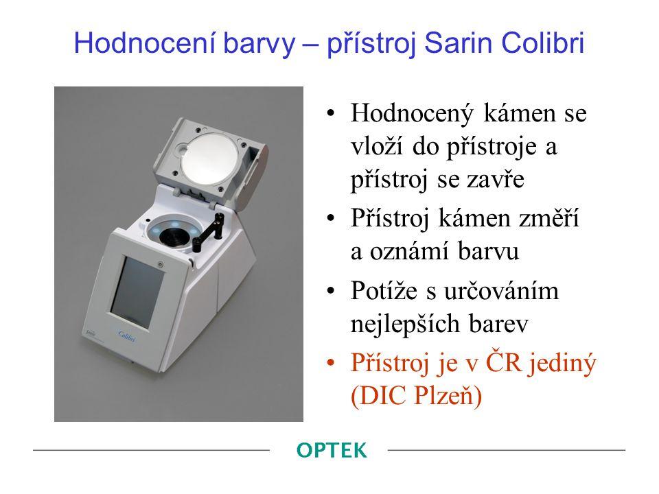 Hodnocení barvy – přístroj Sarin Colibri Hodnocený kámen se vloží do přístroje a přístroj se zavře Přístroj kámen změří a oznámí barvu Potíže s určová