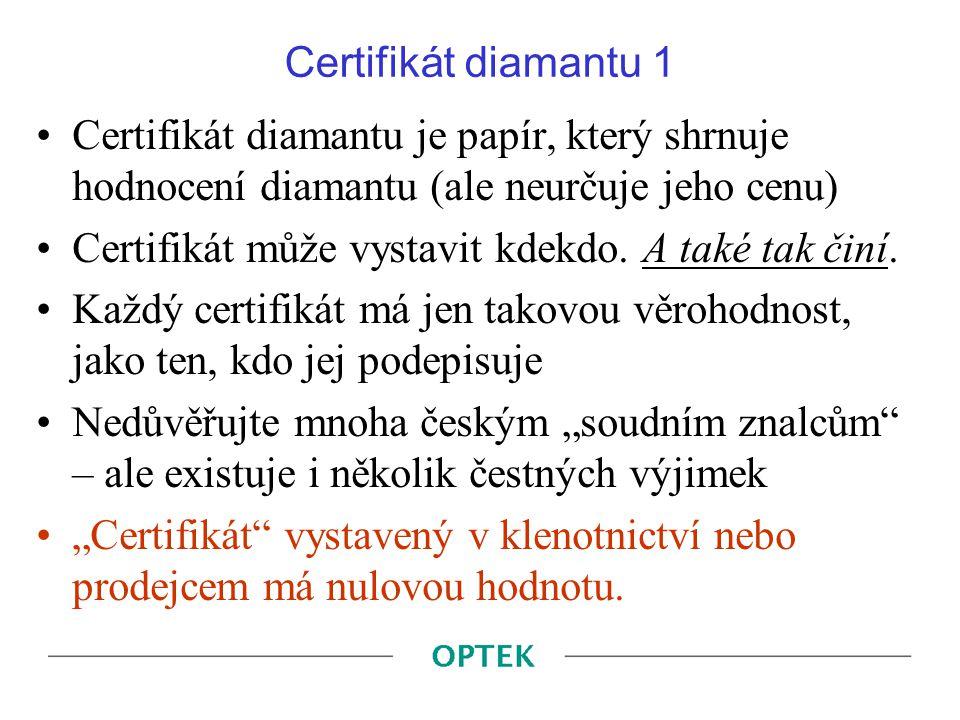 Certifikát diamantu 1 Certifikát diamantu je papír, který shrnuje hodnocení diamantu (ale neurčuje jeho cenu) Certifikát může vystavit kdekdo. A také