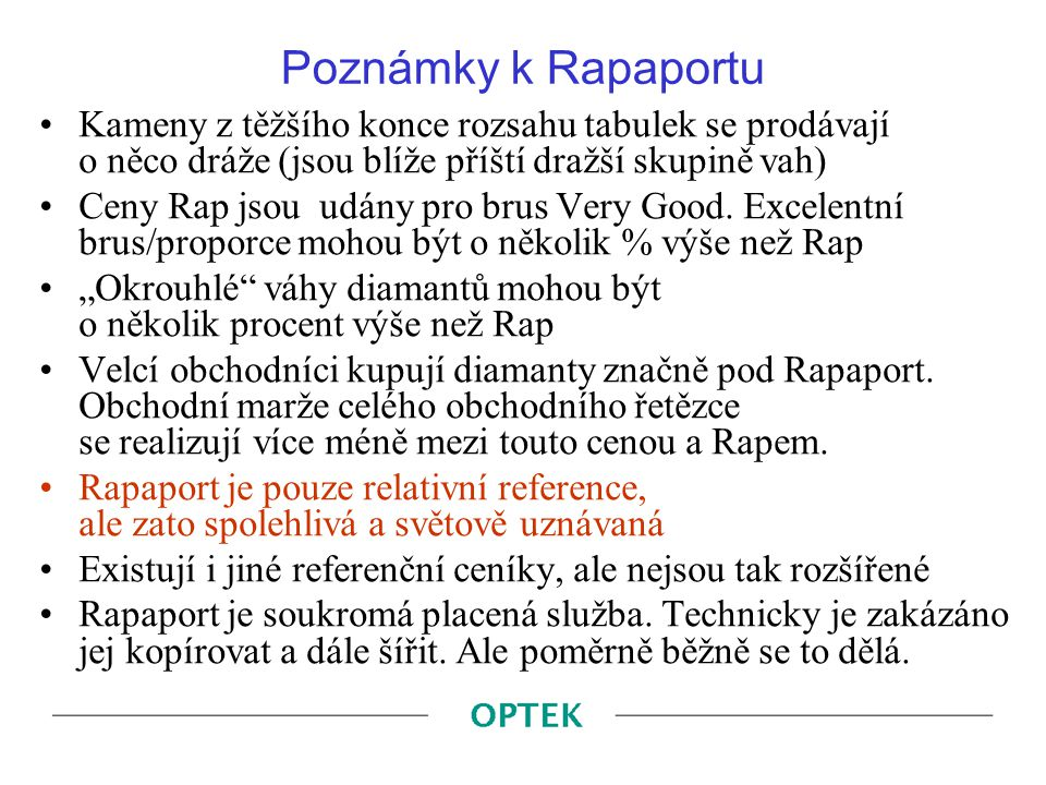 Poznámky k Rapaportu Kameny z těžšího konce rozsahu tabulek se prodávají o něco dráže (jsou blíže příští dražší skupině vah) Ceny Rap jsou udány pro b