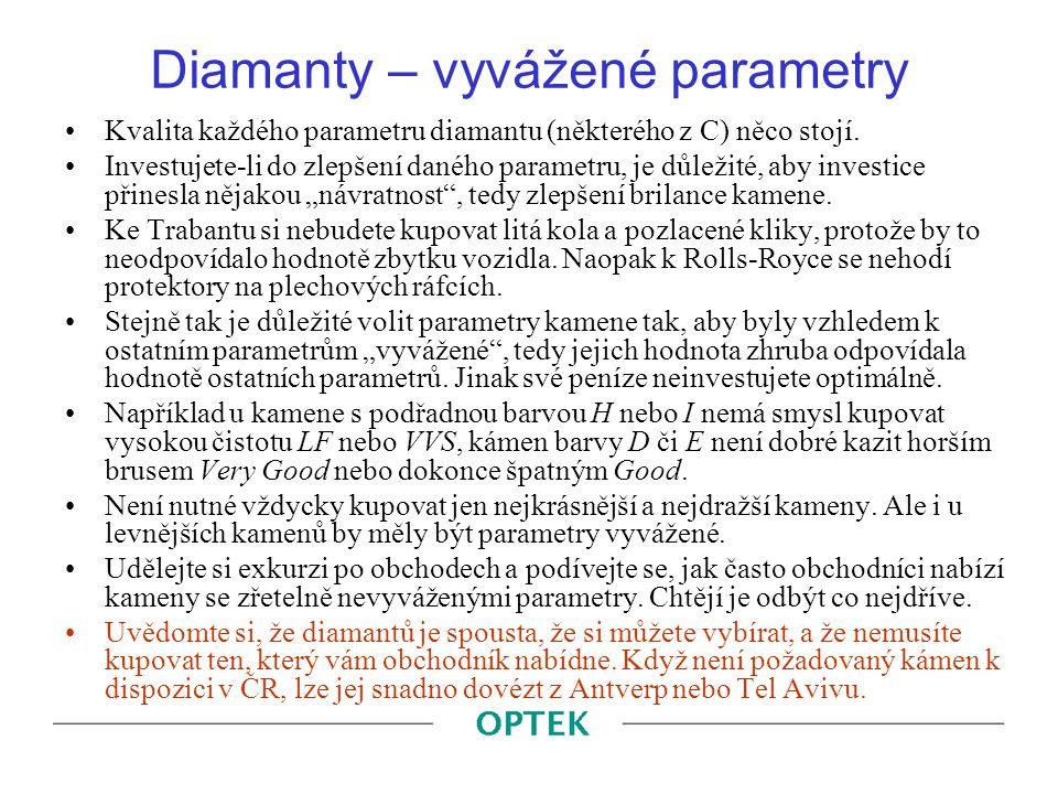 Diamanty – vyvážené parametry Kvalita každého parametru diamantu (některého z C) něco stojí. Investujete-li do zlepšení daného parametru, je důležité,