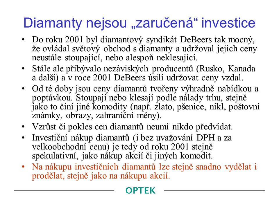 """Diamanty nejsou """"zaručená"""" investice Do roku 2001 byl diamantový syndikát DeBeers tak mocný, že ovládal světový obchod s diamanty a udržoval jejich ce"""