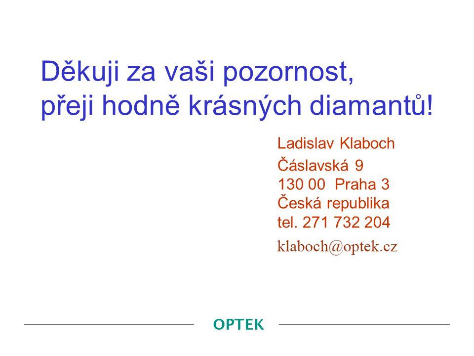 Děkuji za vaši pozornost, přeji hodně krásných diamantů! Ladislav Klaboch Čáslavská 9 130 00 Praha 3 Česká republika tel. 271 732 204
