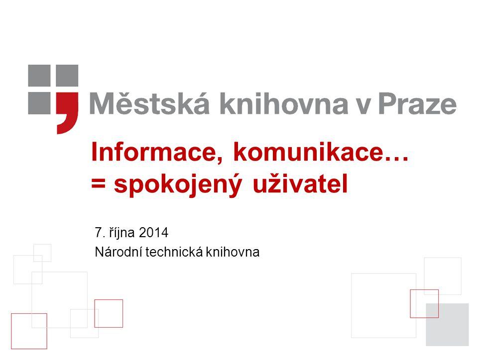 Informace, komunikace… = spokojený uživatel 7. října 2014 Národní technická knihovna