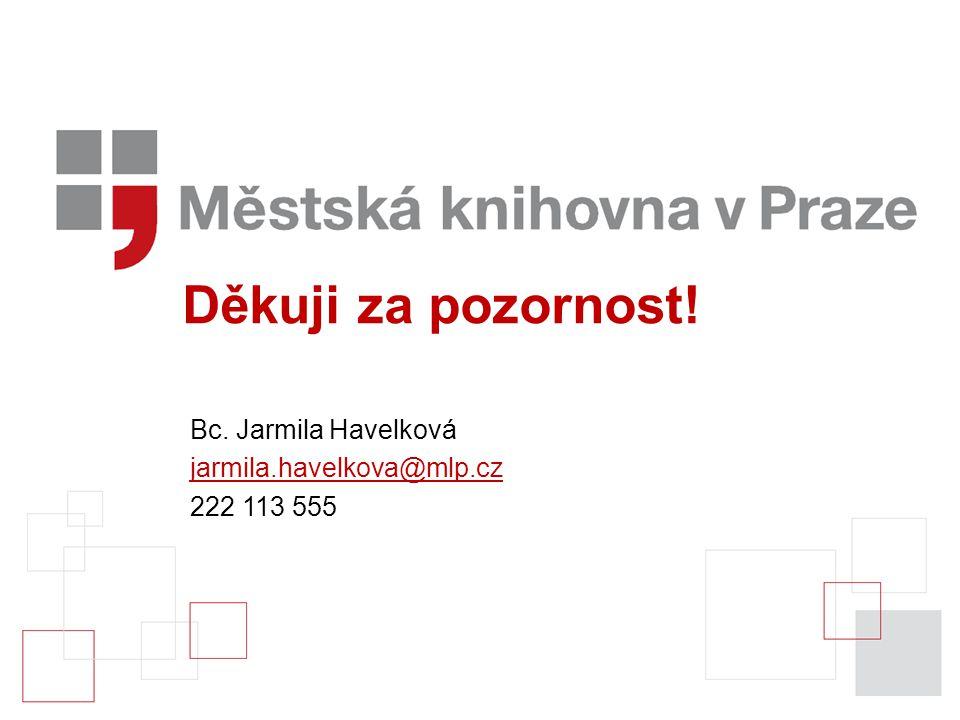 Děkuji za pozornost! Bc. Jarmila Havelková jarmila.havelkova@mlp.cz 222 113 555