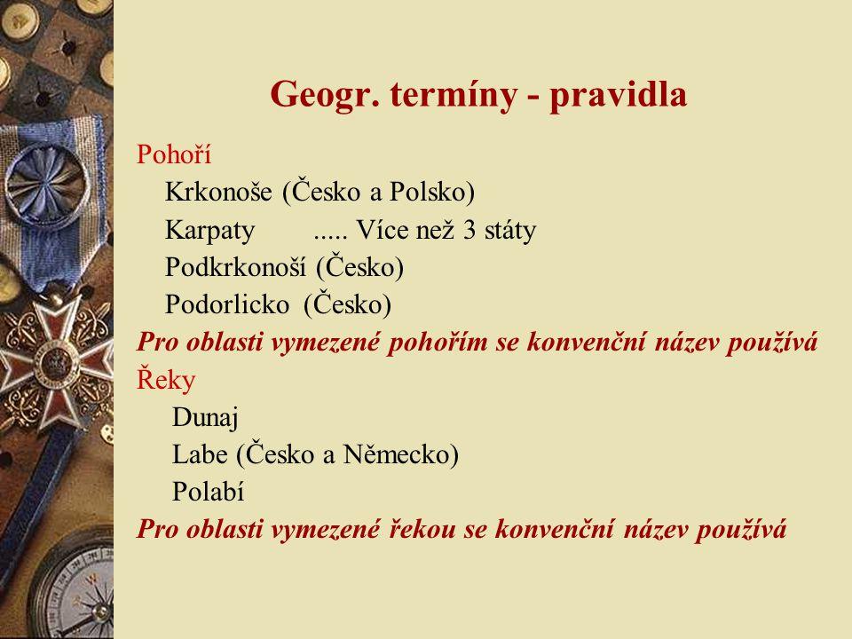 Geogr. termíny - pravidla Pohoří Krkonoše (Česko a Polsko) Karpaty..... Více než 3 státy Podkrkonoší (Česko) Podorlicko (Česko) Pro oblasti vymezené p