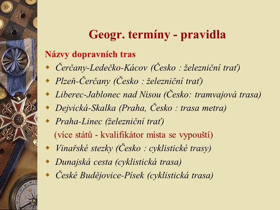Geogr. termíny - pravidla Názvy dopravních tras  Čerčany-Ledečko-Kácov (Česko : železniční trať)  Plzeň-Čerčany (Česko : železniční trať)  Liberec-