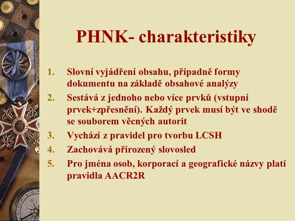 PHNK- charakteristiky 1.Slovní vyjádření obsahu, případně formy dokumentu na základě obsahové analýzy 2.Sestává z jednoho nebo více prvků (vstupní prvek+zpřesnění).