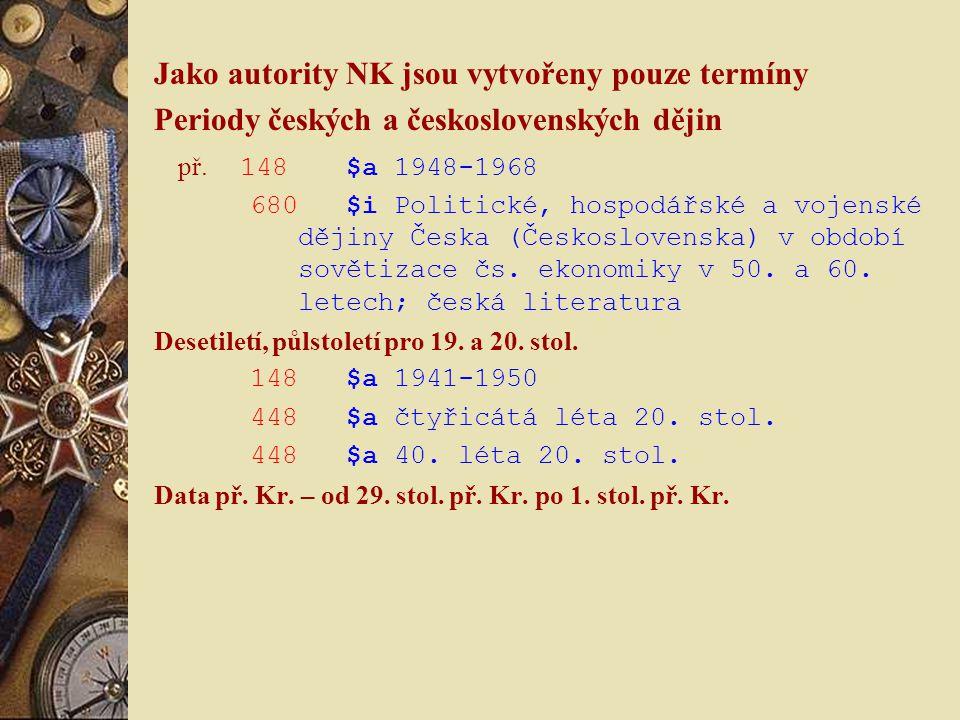 Jako autority NK jsou vytvořeny pouze termíny Periody českých a československých dějin př. 148 $a 1948-1968 680 $i Politické, hospodářské a vojenské d