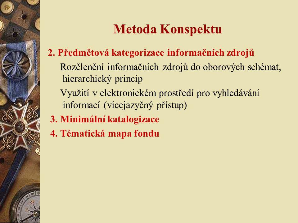 Metoda Konspektu 2. Předmětová kategorizace informačních zdrojů Rozčlenění informačních zdrojů do oborových schémat, hierarchický princip Využití v el