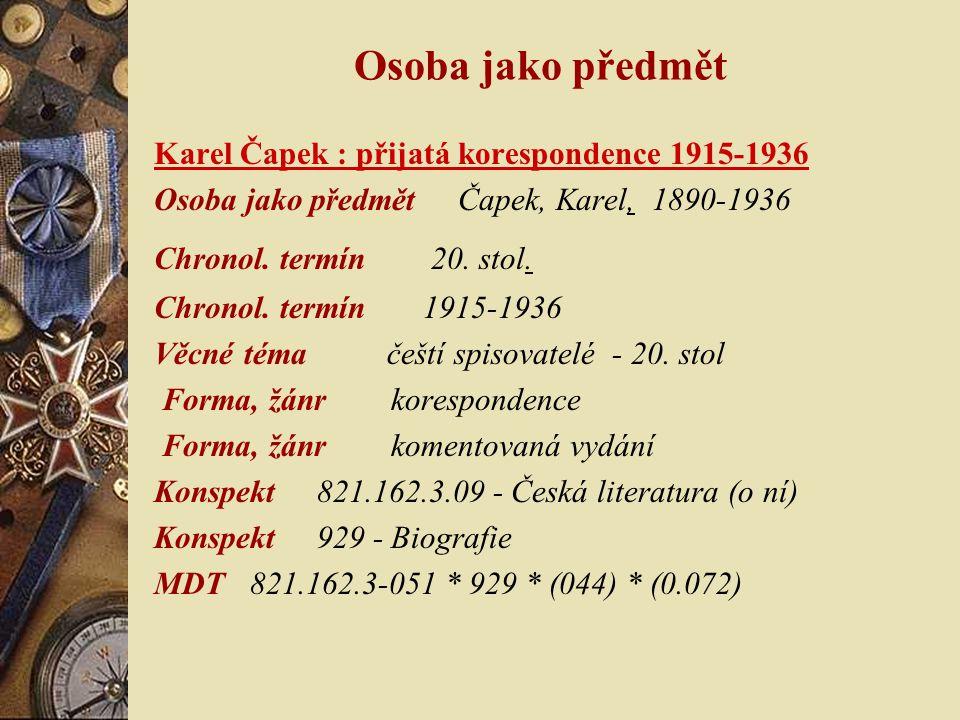 Osoba jako předmět Karel Čapek : přijatá korespondence 1915-1936 Osoba jako předmět Čapek, Karel, 1890-1936 Chronol. termín 20. stol. Chronol. termín