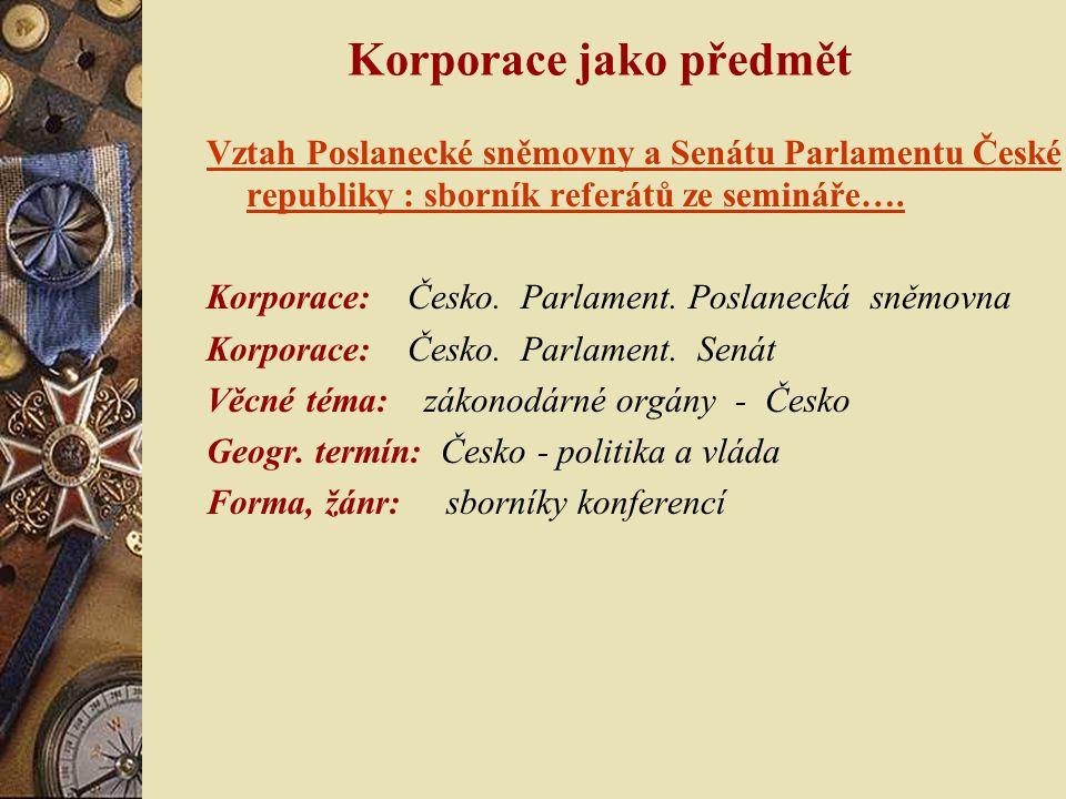 Korporace jako předmět Vztah Poslanecké sněmovny a Senátu Parlamentu České republiky : sborník referátů ze semináře….