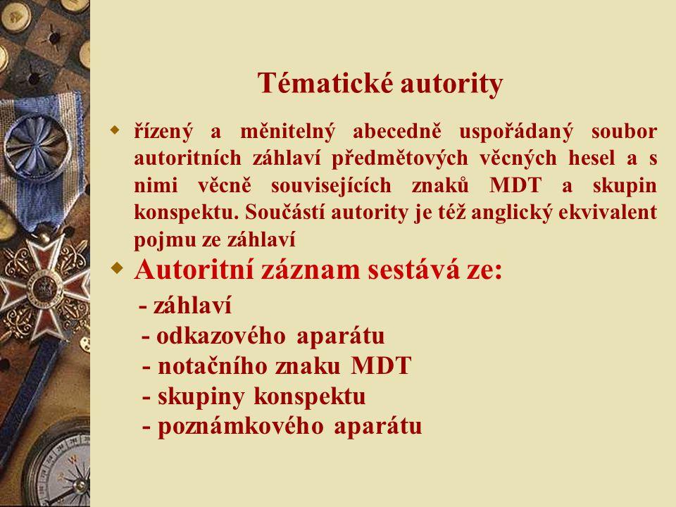 Tématické autority  řízený a měnitelný abecedně uspořádaný soubor autoritních záhlaví předmětových věcných hesel a s nimi věcně souvisejících znaků MDT a skupin konspektu.