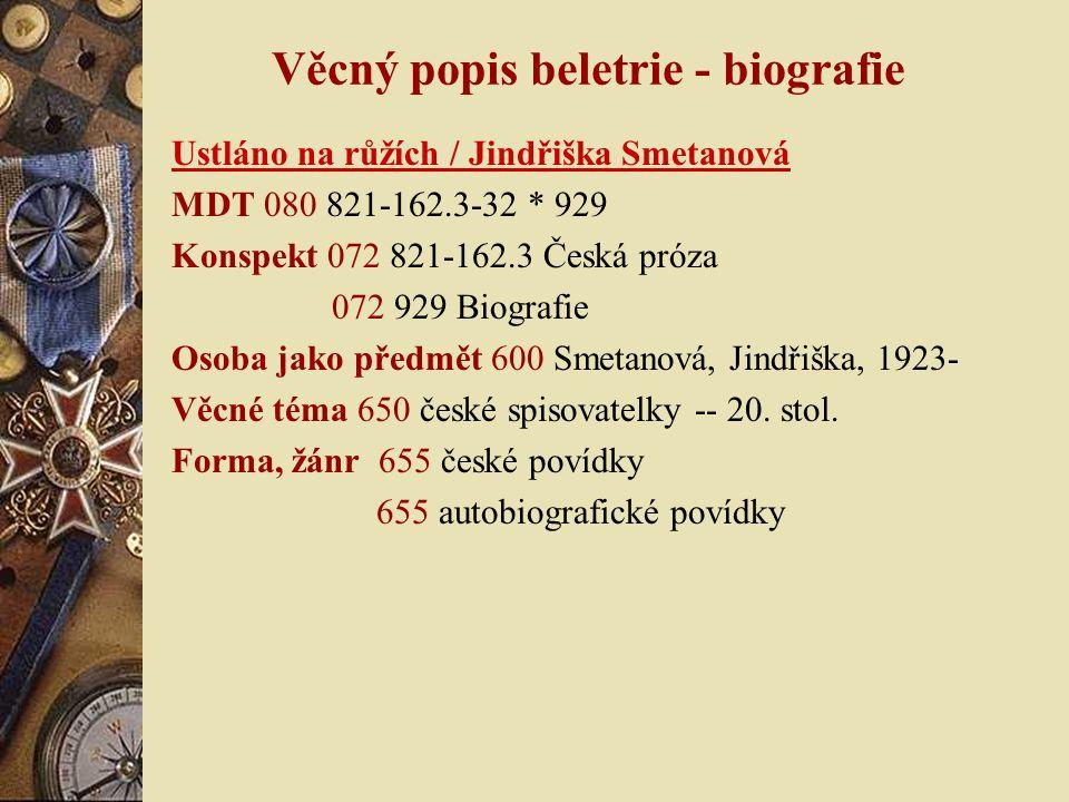 Věcný popis beletrie - biografie Ustláno na růžích / Jindřiška Smetanová MDT 080 821-162.3-32 * 929 Konspekt 072 821-162.3 Česká próza 072 929 Biografie Osoba jako předmět 600 Smetanová, Jindřiška, 1923- Věcné téma 650 české spisovatelky -- 20.