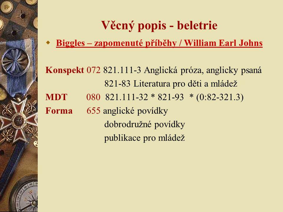 Věcný popis - beletrie  Biggles – zapomenuté příběhy / William Earl Johns Konspekt 072 821.111-3 Anglická próza, anglicky psaná 821-83 Literatura pro
