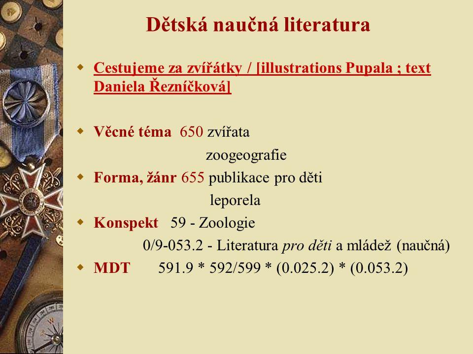 Dětská naučná literatura  Cestujeme za zvířátky / [illustrations Pupala ; text Daniela Řezníčková]  Věcné téma 650 zvířata zoogeografie  Forma, žánr 655 publikace pro děti leporela  Konspekt 59 - Zoologie 0/9-053.2 - Literatura pro děti a mládež (naučná)  MDT 591.9 * 592/599 * (0.025.2) * (0.053.2)
