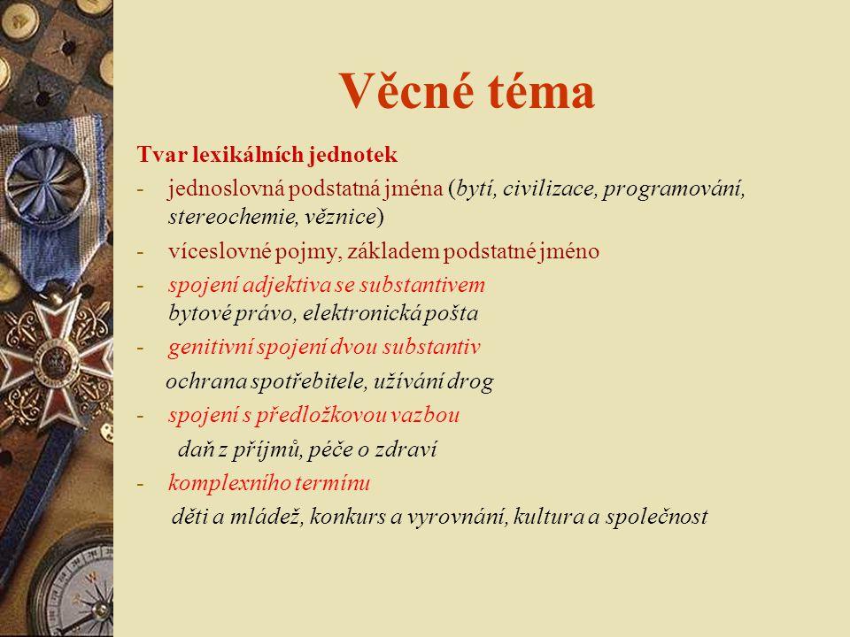 Věcné téma  dodržuje se pravopisná forma  jednotné a množné číslo – počitatelné pojmy v množném čísle, abstraktní pojmy, počitatelné pojmy použité v abstraktním významu, vědecké obory v jednotném čísle (román – romány)  cizojazyčné termíny – kde není český výraz, nebo je-li termín běžně používán v oboru  zkratky – přednost má rozepsaná forma, zkratka se odkáže  synonymie – odkaz viz (450), preferovaný pojem a nepreferovaný  homonymie – zpřesněním termínu ve víceslovném pojmu nebo kvalifikátorem v kulaté závorce umělá inteligence inteligence (schopnost) x inteligence (společenská třída)