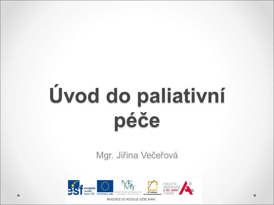 Úvod do paliativní péče Mgr. Jiřina Večeřová