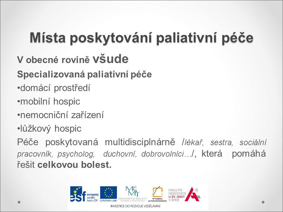 Místa poskytování paliativní péče V obecné rovině všude Specializovaná paliativní péče domácí prostředí mobilní hospic nemocniční zařízení lůžkový hos
