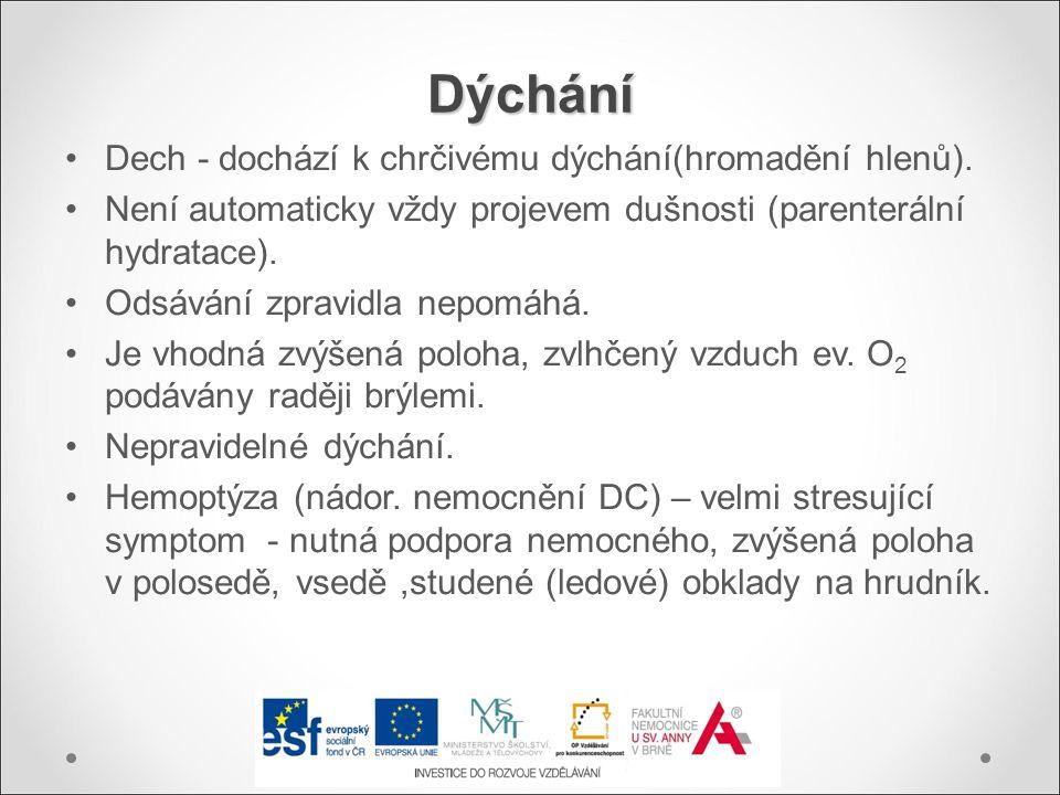 Dýchání Dech - dochází k chrčivému dýchání(hromadění hlenů). Není automaticky vždy projevem dušnosti (parenterální hydratace). Odsávání zpravidla nepo