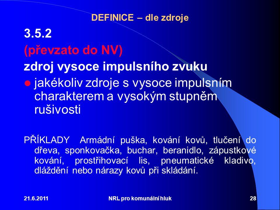 DEFINICE – dle zdroje 3.5.2 (převzato do NV) zdroj vysoce impulsního zvuku jakékoliv zdroje s vysoce impulsním charakterem a vysokým stupněm rušivosti