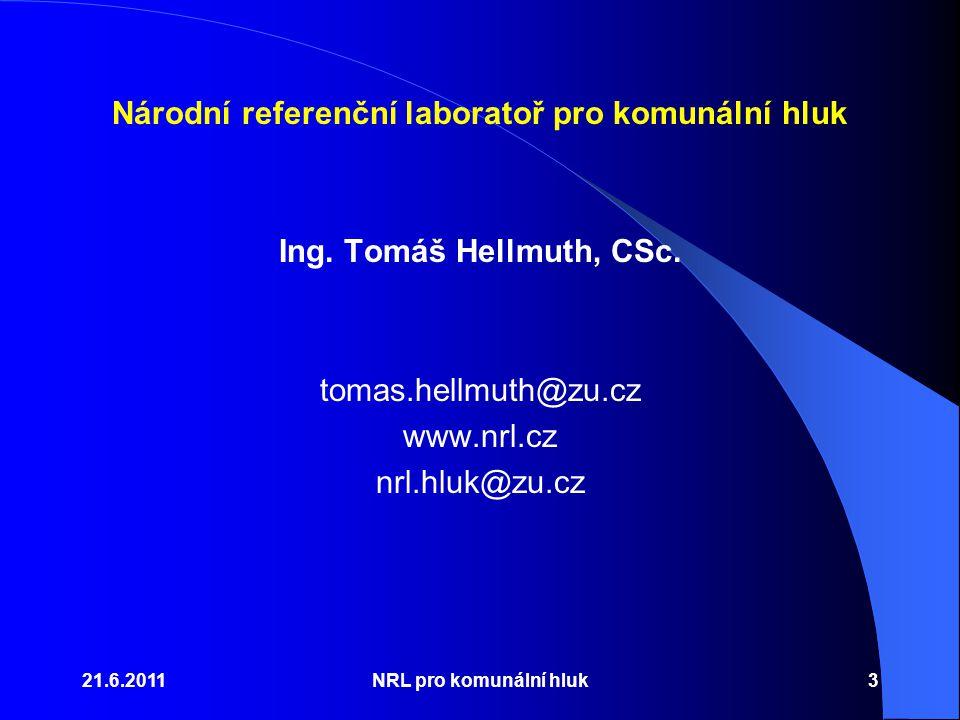 Národní referenční laboratoř pro komunální hluk Ing. Tomáš Hellmuth, CSc. tomas.hellmuth@zu.cz www.nrl.cz nrl.hluk@zu.cz 21.6.2011NRL pro komunální hl