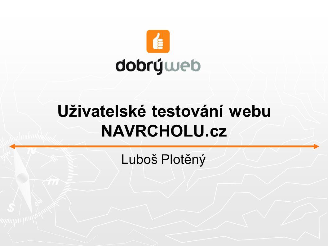 Uživatelské testování webu NAVRCHOLU.cz Luboš Plotěný