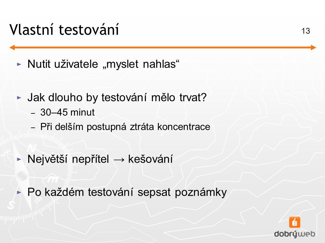"""13 Vlastní testování ► Nutit uživatele """"myslet nahlas ► Jak dlouho by testování mělo trvat."""