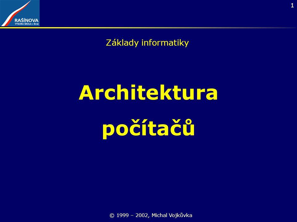 1 Architektura počítačů © 1999 – 2002, Michal Vojkůvka Základy informatiky