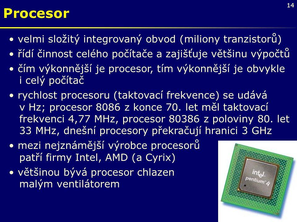 14 Procesor velmi složitý integrovaný obvod (miliony tranzistorů) řídí činnost celého počítače a zajišťuje většinu výpočtů čím výkonnější je procesor,