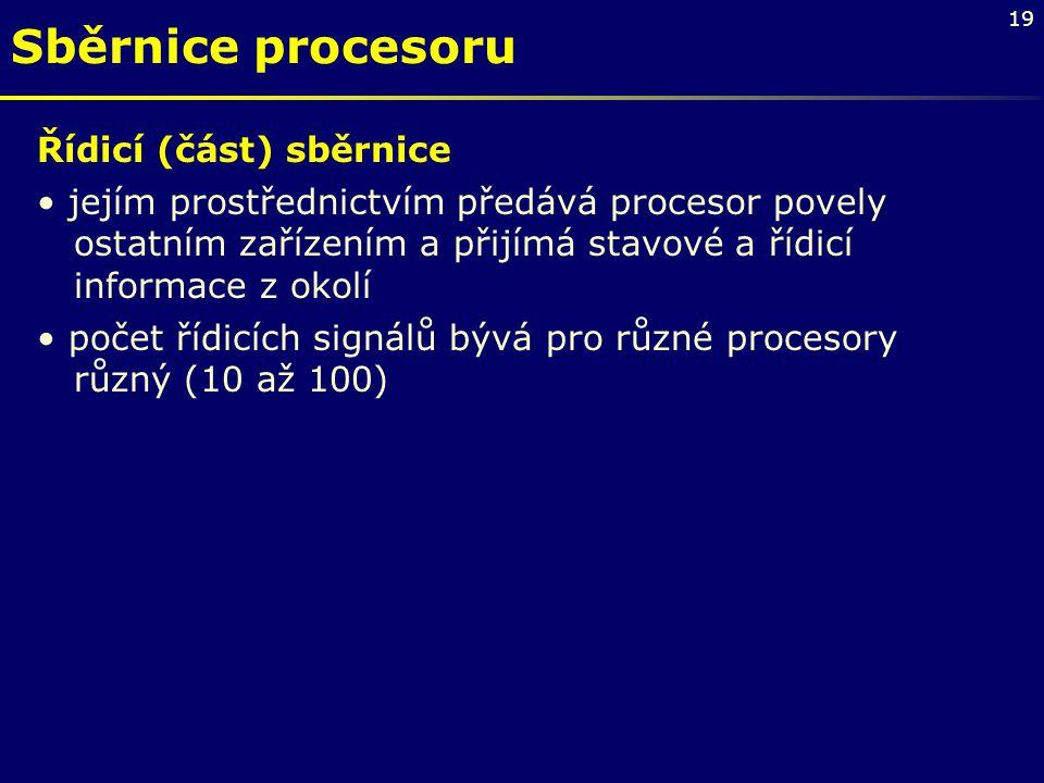 19 Sběrnice procesoru Řídicí (část) sběrnice jejím prostřednictvím předává procesor povely ostatním zařízením a přijímá stavové a řídicí informace z o